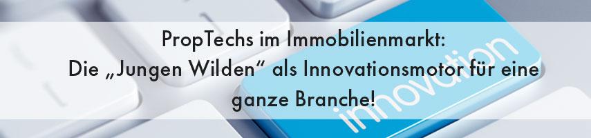 """PropTechs im Immobilienmarkt: Die """"Jungen Wilden"""" als Innovationsmotor für eine ganze Branche!"""